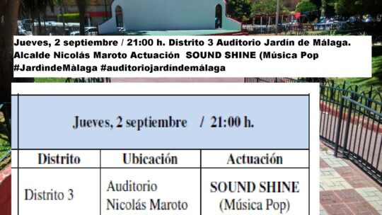 Jueves, 2 septiembre / 21:00 h. Distrito 3 Auditorio Jardín de Málaga. Alcalde Nicolás Maroto Actuación SOUND SHINE (Música Pop